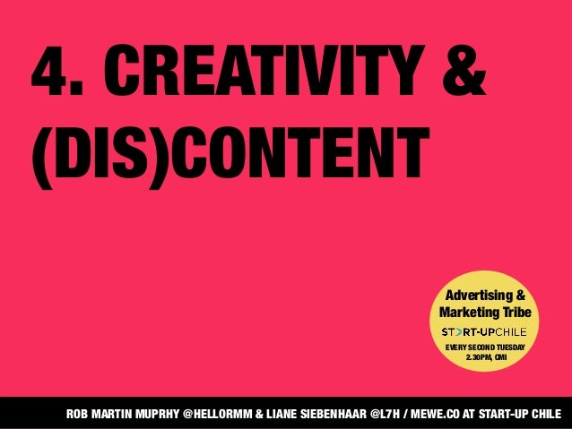4. CREATIVITY & (DIS)CONTENT  Advertising & Marketing Tribe   EVERY SECOND TUESDAY 2.30PM, CMI ROB MARTIN MUPRHY @HELLORMM...
