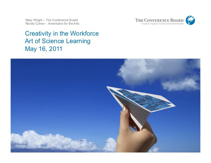 Mary Wright – The Conference Board    Randy Cohen - Americans for the Arts    Creativity in the Workforce    Art of Scienc...