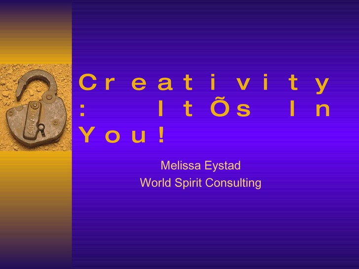 Creativity:  It's In You!   Melissa Eystad World Spirit Consulting
