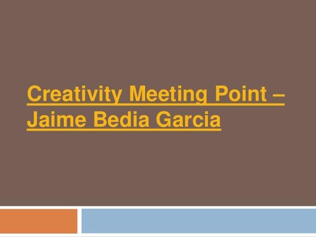 Creativity Meeting Point –Jaime Bedia Garcia