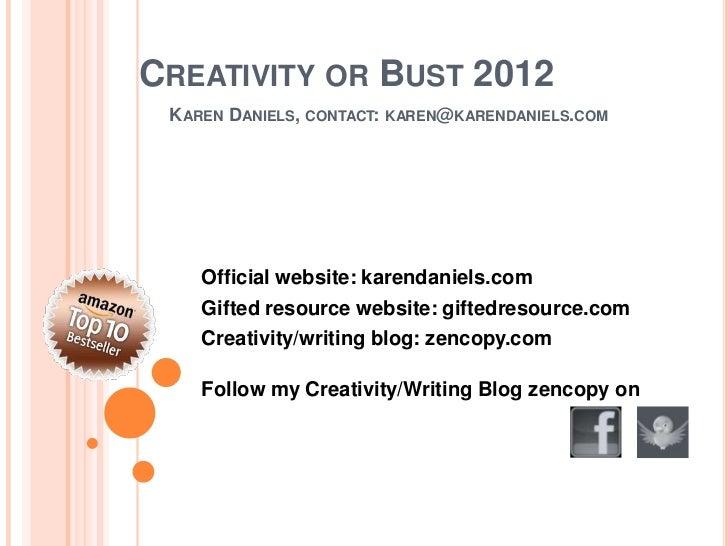 CREATIVITY OR BUST 2012 KAREN DANIELS, CONTACT: KAREN@KARENDANIELS.COM    Official website: karendaniels.com    Gifted res...