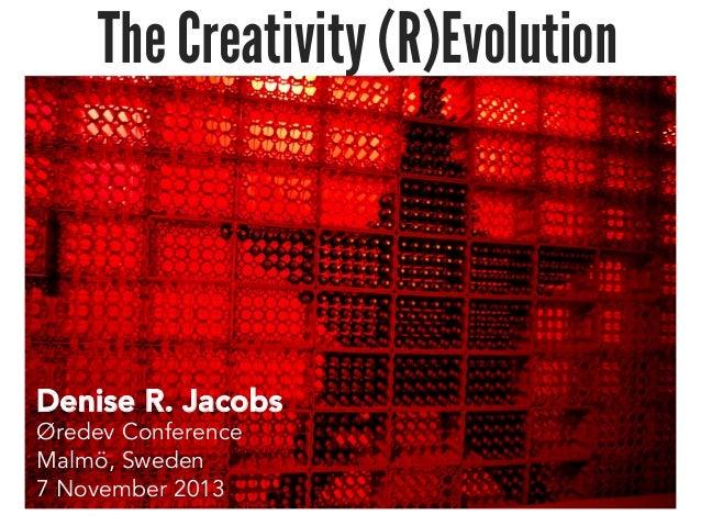 The Creativity (R)Evolution  Denise R. Jacobs Øredev Conference Malmö, Sweden 7 November 2013