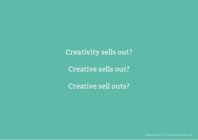 Creativity sells out? Creative sells out? Creative sell outs?