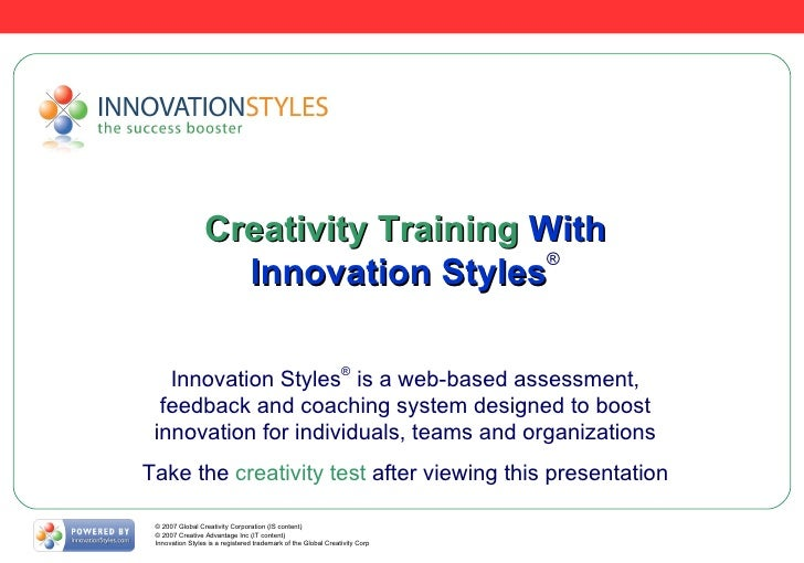 Creativity Training  With Innovation Styles ® Innovation Styles ®  is a web-based assessment, feedback and coaching system...