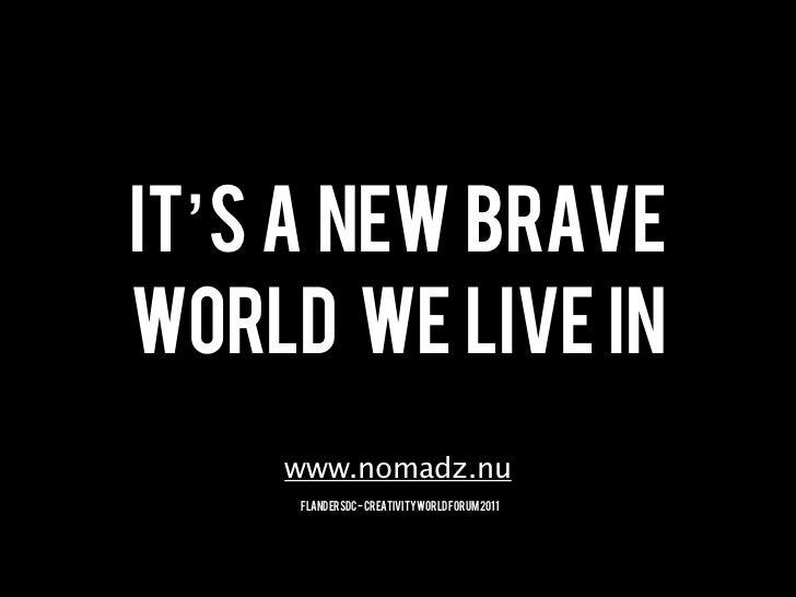 IT's A NEW BRAVEWORLD WE LIVE IN    www.nomadz.nu     FlandersDC - Creativity World Forum 2011