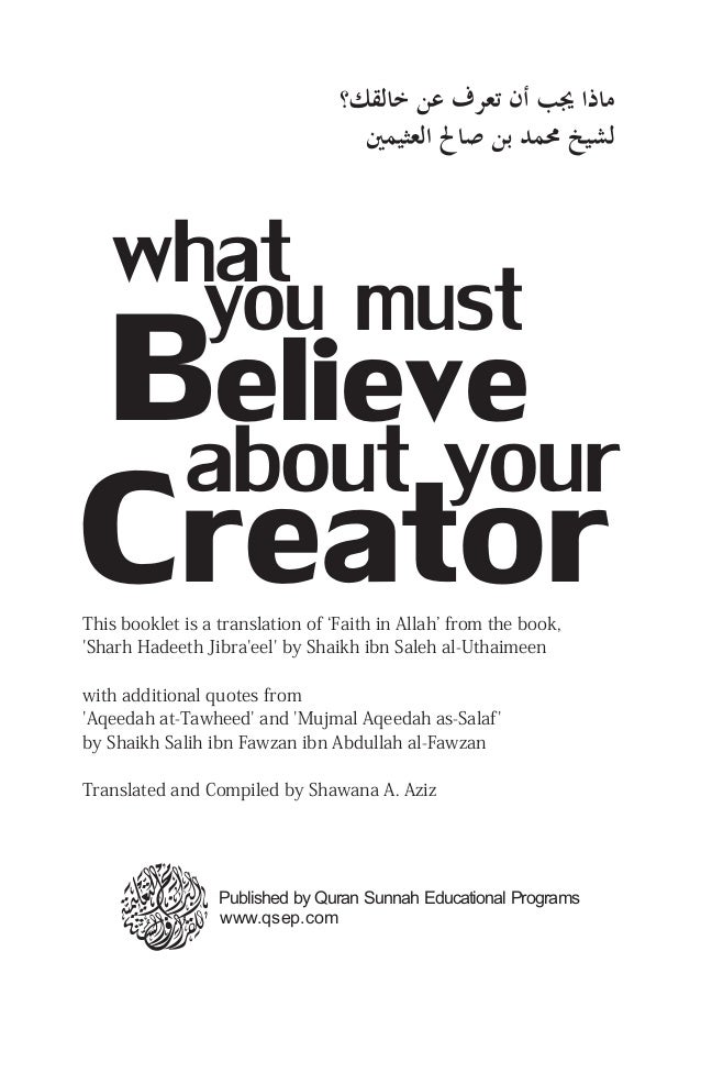 This booklet is a translation of 'Faith in Allah' from the book, 'Sharh Hadeeth Jibra'eel' by Shaikh ibn Saleh al-Uthaimee...