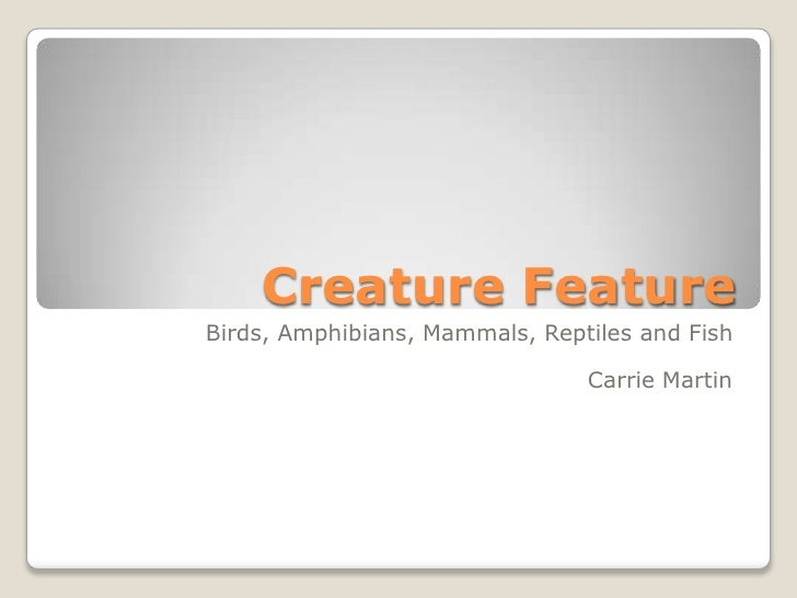 Creature Feature<br />Birds, Amphibians, Mammals, Reptiles and Fish<br />Carrie Martin<br />