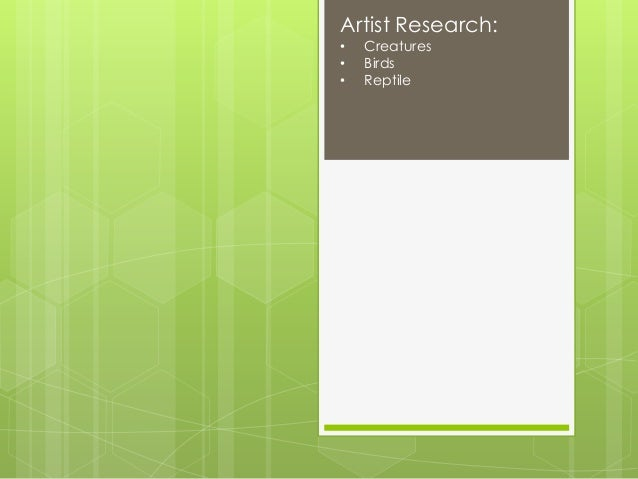 Artist Research:•   Creatures•   Birds•   Reptile