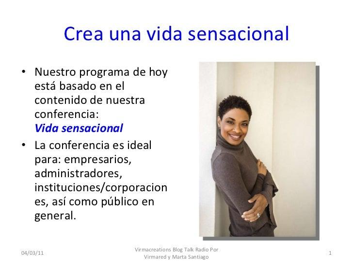Crea una vida sensacional <ul><li>Nuestro programa de hoy está basado en el contenido de nuestra conferencia:  Vida sensac...