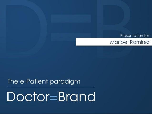 Maribel RamirezPresentation forThe e-Patient paradigm