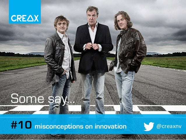 I 1	    #10 misconceptions on innovation @creaxnv	    Some say…