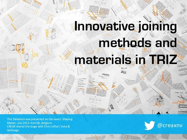 Innovative joining methods and materials in TRIZ @creaxnv	    This	   Slidedeck	   was	   presented	   on	   the	   event:...