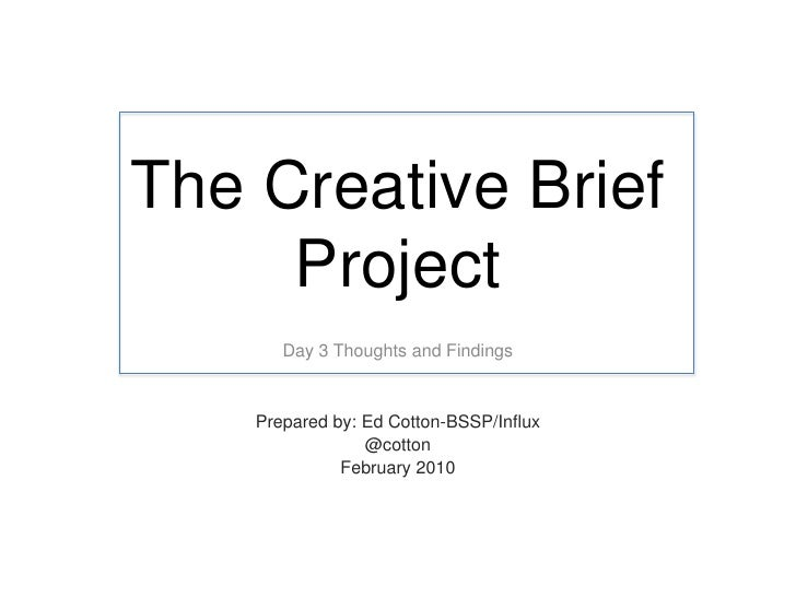 The Creative Brief Project   Thoughts on Day 2   Prepared by: Ed Cotton-BSSP/Influx- February 2010