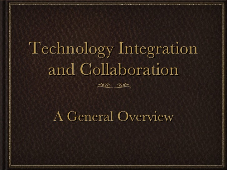 Technology Integration and Collaboration A General Overview