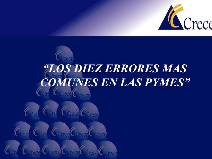""""""" LOS DIEZ ERRORES MAS COMUNES EN LAS PYMES"""""""