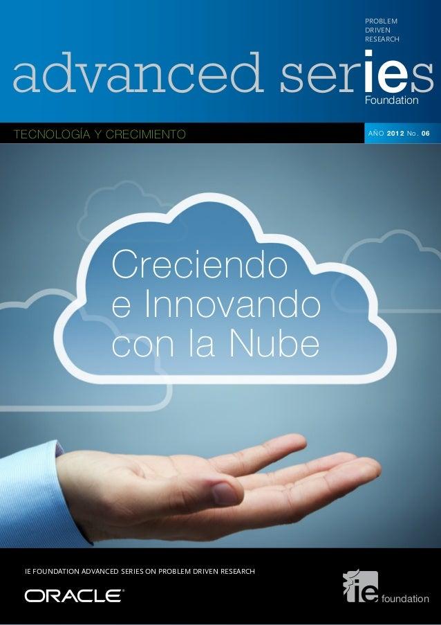 advanced seriesFoundation TECNOLOGÍA Y CRECIMIENTO PROBLEM DRIVEN RESEARCH AÑO 2012 No. 06 IE FOUNDATION ADVANCED SERIES O...