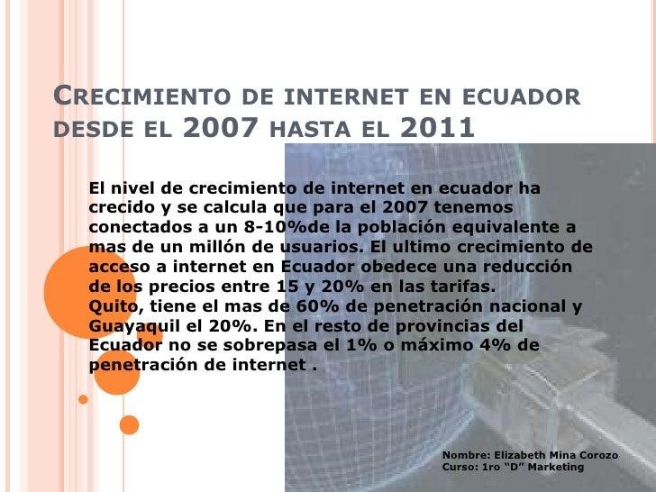 Crecimiento de internet en ecuador desde el 2007 hasta el 2011<br />El nivel de crecimiento de internet en ecuador ha crec...