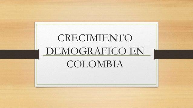 CRECIMIENTO  DEMOGRAFICO EN  COLOMBIA