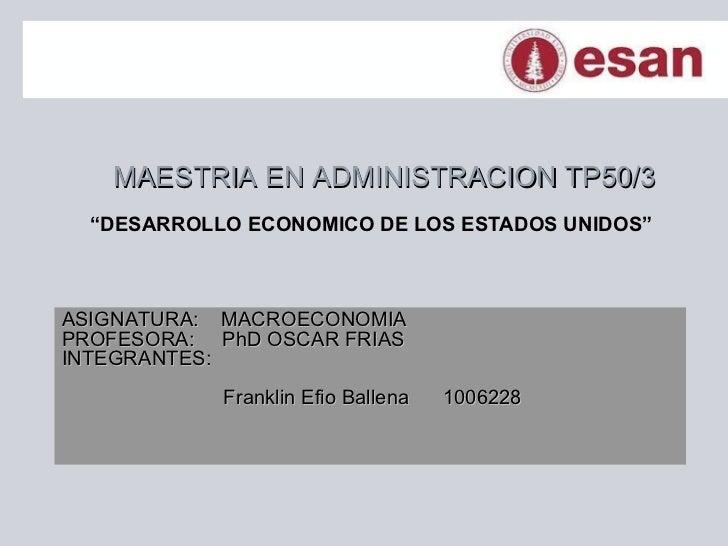""""""" DESARROLLO ECONOMICO DE LOS ESTADOS UNIDOS"""" MAESTRIA EN ADMINISTRACION TP50/3 ASIGNATURA:  MACROECONOMIA PROFESORA:  PhD..."""