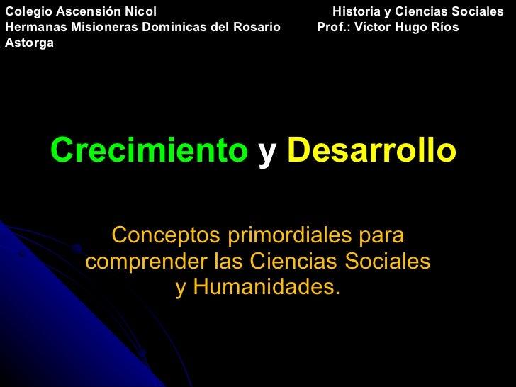 Crecimiento   y  Desarrollo   Conceptos primordiales para comprender las Ciencias Sociales y Humanidades. Colegio Ascensió...