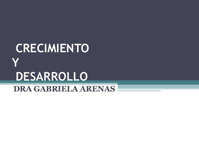 CRECIMIENTOYDESARROLLODRA GABRIELA ARENAS