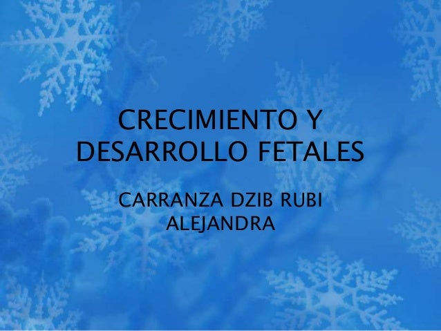 CRECIMIENTO Y  DESARROLLO FETALES  CARRANZA DZIB RUBI  ALEJANDRA