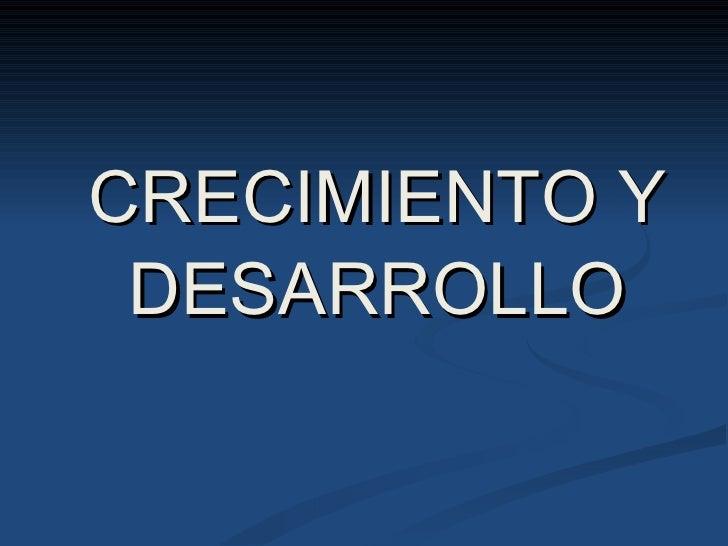 <ul><li>CRECIMIENTO Y DESARROLLO </li></ul>