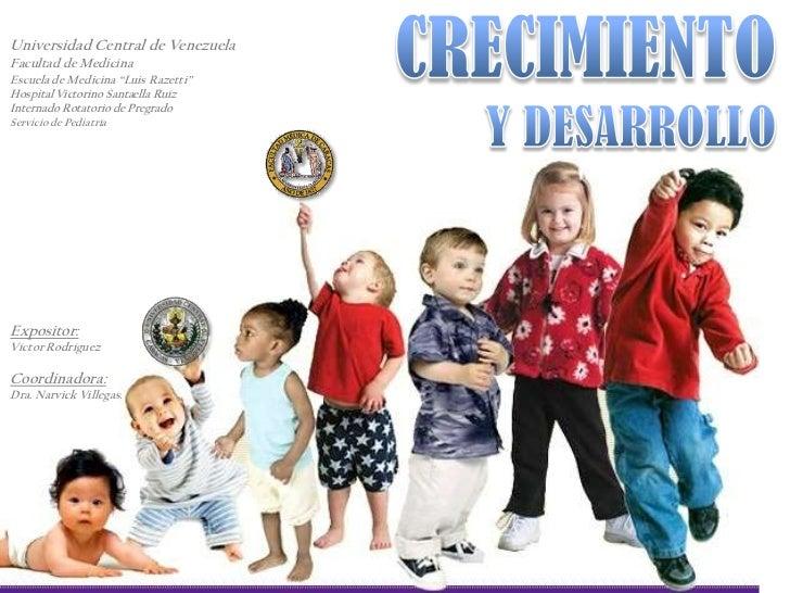 """CRECIMIENTO<br />Y DESARROLLO<br />Universidad Central de Venezuela<br />Facultad de Medicina<br />Escuela de Medicina """"Lu..."""