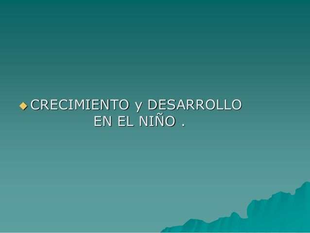  CRECIMIENTO y DESARROLLO EN EL NIÑO .