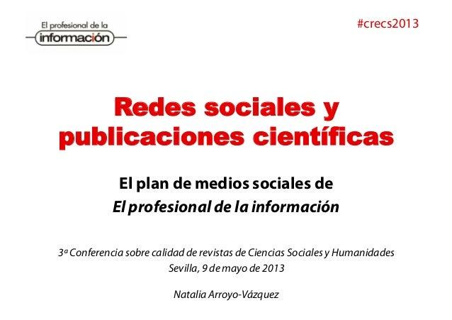 Redes sociales y publicaciones científicas El plan de medios sociales de El profesional de la información Natalia Arroyo-V...