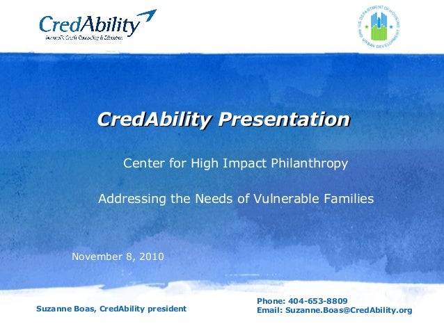 Phone: 404-653-8809 Email: Suzanne.Boas@CredAbility.org CredAbility PresentationCredAbility Presentation Center for High I...