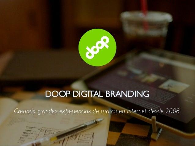 DOOP DIGITAL BRANDINGCreando grandes experiencias de marca en internet desde 2008