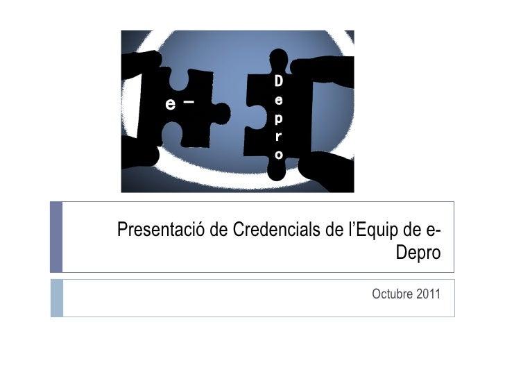 Presentació de Credencials de l'Equip de e-Depro Octubre 2011