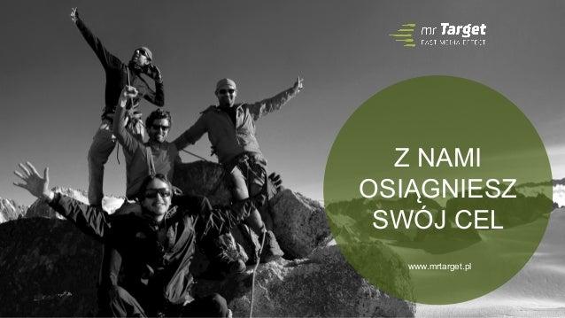 1 www.mrtarget.pl Z NAMI OSIĄGNIESZ SWÓJ CEL