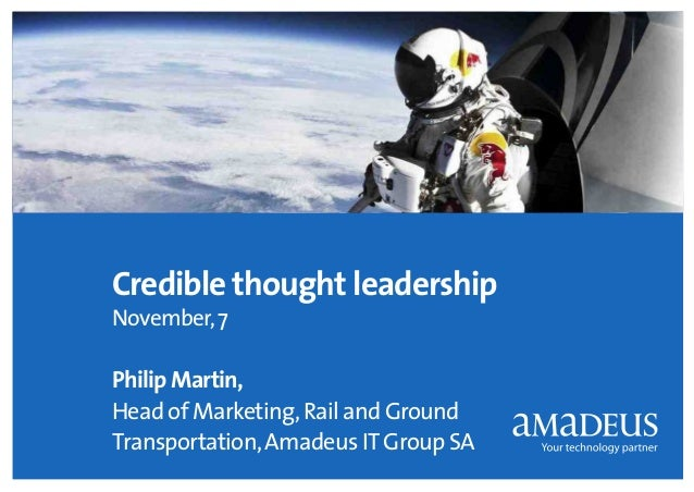 Credible thought leadership November, 7  1  Philip Martin, Head of Marketing, Rail and Ground Transportation, Amadeus IT G...