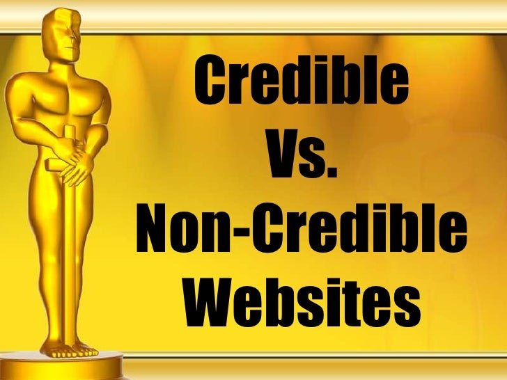 credible vs non credible Credible vs non-credible essay sample the web has become a major learning tool, with access to virtually anything one wants to know with the web being so informative, it is imperative that we maintain a keen eye to distinguish what is a credible source as opposed to a non-credible source.