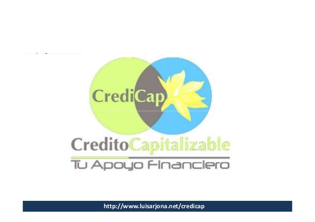 CrediCap                                Créditos Capitalizables                                   Para todo el Mundohttp:/...