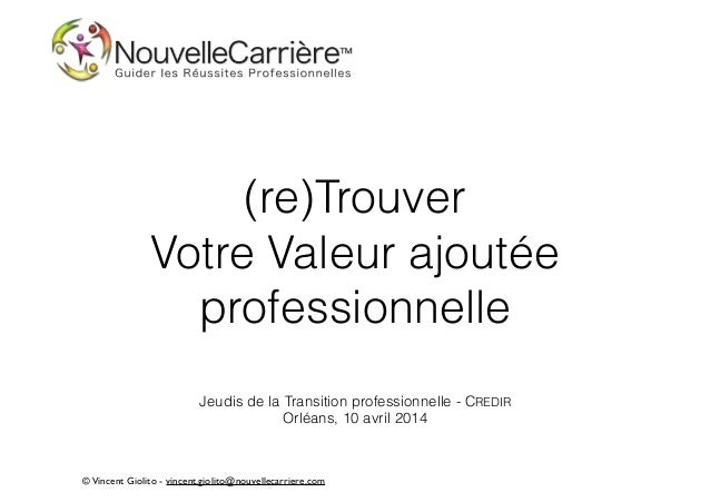 ©Vincent Giolito - vincent.giolito@nouvellecarriere.com (re)Trouver  Votre Valeur ajoutée professionnelle ! Jeudis de la ...
