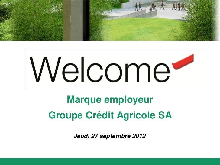 Marque employeurGroupe Crédit Agricole SA     Jeudi 27 septembre 2012