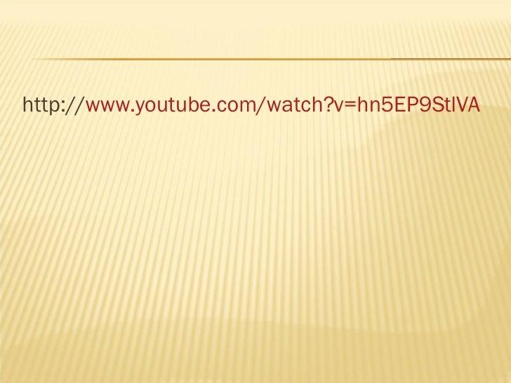 <ul><li>http:// www.youtube.com/watch?v=hn5EP9StlVA </li></ul>