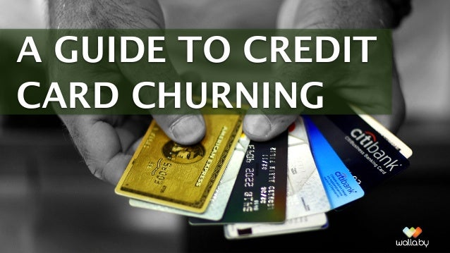 A GUIDE TO CREDIT CARD CHURNING