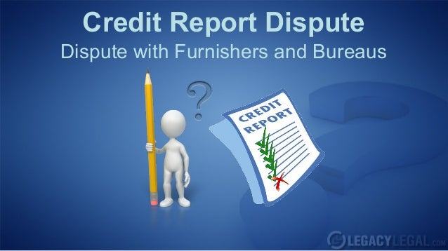 Credit Report Dispute with Furnishers of Information