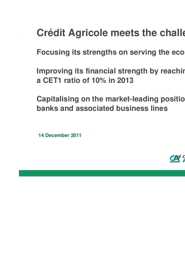 Crédit Agricole meets the challengesFocusing its strengths on serving the economyImproving its financial strength by reach...