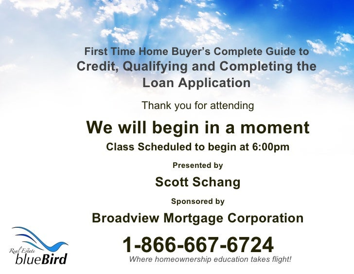 First Time Home Buyer's Complete Guide to  Credit, Qualifying and Completing the Loan Application <ul><li>Thank you for at...