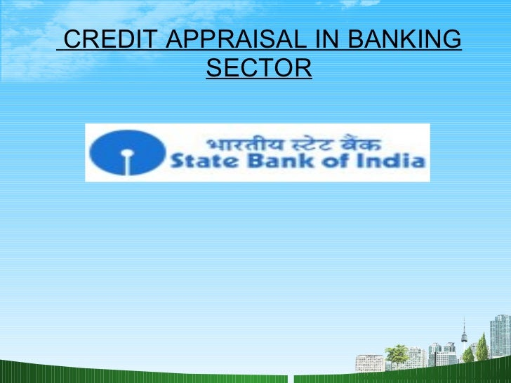 CREDIT APPRAISAL IN BANKING SECTOR