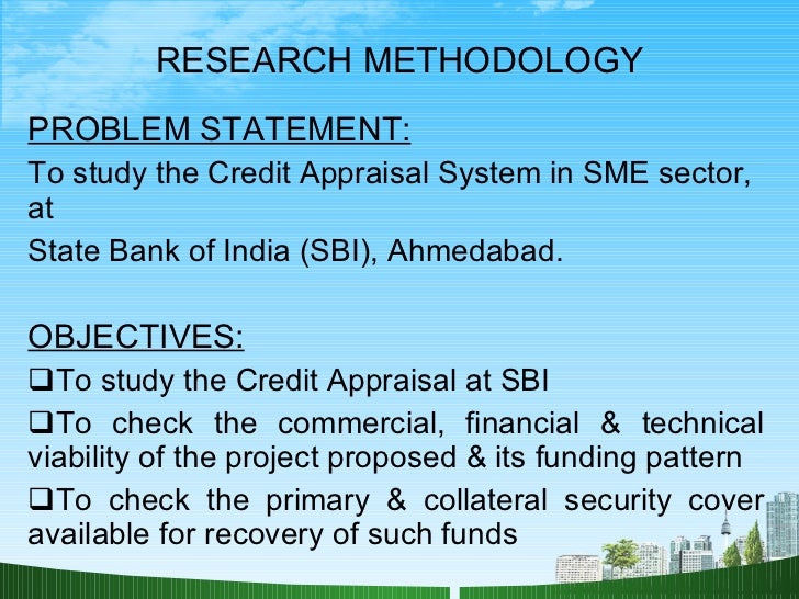 credit appraisal in sme finance To study entire loan system for sme sector in india to study credit appraisal  methods to understand the commercial, financial and technical.