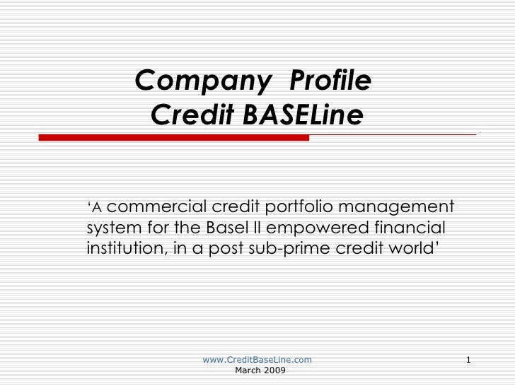 Company  Profile  Credit BASELine ' A  commercial credit portfolio management system for the Basel II empowered financial ...