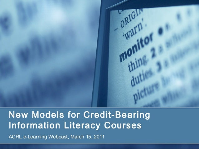 New Models for Credit-Bearing Information Literacy Courses ACRL e-Learning Webcast, March 15, 2011
