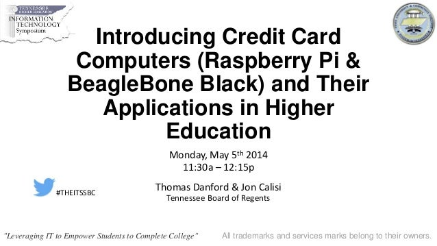 Introducing Credit Card Computers (Raspberry Pi & BeagleBone Black) and Their Applications in Higher Education Monday, May...