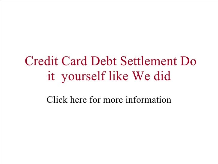 Credit Card Debt Settlement Do it  yourself like We did Click here for more information